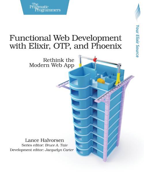 Functional Web Development with Elixir, OTP, and Phoenix